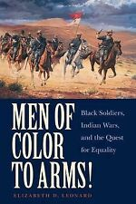 Men of Color to Arms!: Black Soldiers, Indian Wars, and the Quest for Equality,