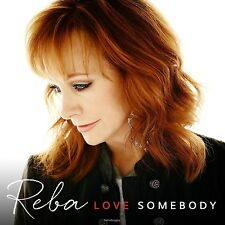 Love Somebody [4/14] * by Reba McEntire (CD, Apr-2015, Universal) NEW
