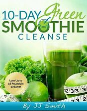 10-Day Green Smoothie Cleanse by JJ Smith: FULL 114 Pages. PDF EMAILED ONLY