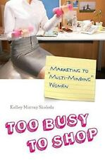 Too Busy to Shop: Marketing to Multi-Minding Women-ExLibrary