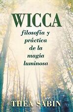 Wicca : Filosofia y Práctica de la Magia Luminosa 10 by Thea Sabin (2006,...