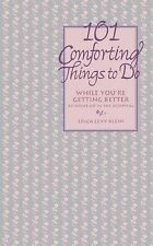 101 Comforting Things to Do : While You're Getting Better at Home or in the...