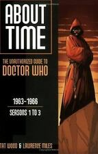 About Time,1963-1966 : The Unauthorized Guide to Doctor Who by Lawrence Miles...