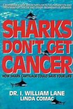Sharks Don't Get Cancer: How Shark Cartilage Could Save Your Life by Lane, Will