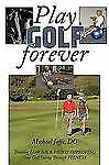 Play Golf Forever: Treating Low Back Pain & Improving Your Golf Swing Through Fi