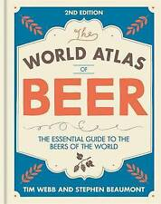 World Atlas of Beer: THE ESSENTIAL GUIDE TO THE BEERS OF THE WORLD, Beaumont, St
