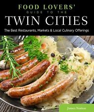 Food Lovers' Guide to® the Twin Cities: The Best Restaurants, Markets & Local Cu
