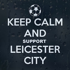 Keep Calm And Support Leicester City Football Club Car Decal Vinyl Sticker