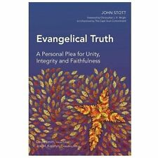 Evangelical Truth : A Personal Plea for Unity, Integrity and Faithfulness by...