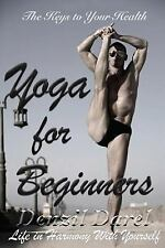 YOGA Bks.: YOGA for Beginners : The Keys to Your Health or Life in Harmony...