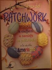 IL GRANDE LIBRO DEL PATCHWORK Ad Maiora Cristanini 1^ed 1998 DEMETRA i manuabili