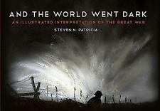 And the World Went Dark : An Illustrated Interpretation of the Great War by...