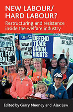 New Labour/hard Labour?: Restructuring and Resistance Inside the Welfare Industr