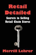 Retail Detailed : Secrets to Selling Retail Chain Stores by Merrill Lehrer...