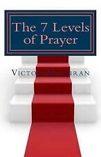 The Seven Levels of Prayer : Obtaining Uncommon Results in Uncommon Ways by...