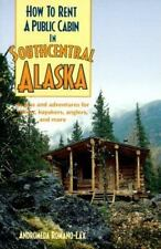 How to Rent a Public Cabin in Southcentral Alaska: Access and Adventures for Hik