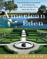 American Eden: From Monticello to Central Park to Our Backyards: What Our Garden