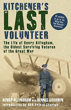 Kitchener's Last Volunteer: The Life of Henry Allingham, the Oldest Surviving...