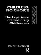 Childless, No Choice : The Experience of Involuntary Childlessness by James...