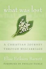 What Was Lost: A Christian Journey Through Miscarriage by Elise Erikson...