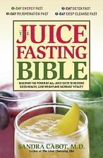 The Juice Fasting Bible: Discover the Power of an All-Juice Diet to Restore Good