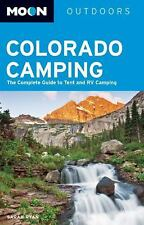 Moon Colorado Camping : The Complete Guide to Tent and RV Camping by Sarah...