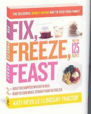 Fix, Freeze, Feast : The Delicious, Money-Saving Way to Feed Your Family by...