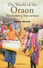The World of the Oraon: Their Symbols in Time and Space, Ghosh, Abhik, New Condi