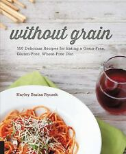 Without Grain: 100 Delicious Recipes for Eating a Grain-Free, Gluten-Free, Wheat