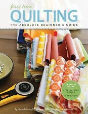 First Time: First Time Quilting : The Absolute Beginner's Guide  - BRAND NEW
