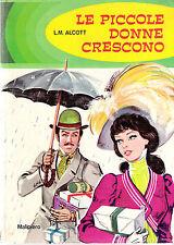 LE PICCOLE DONNE CRESCONO L. M ALCOTT MALIPIERO 1969 ILLUSTRAZIONI ABBATI D'AGOS
