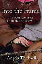 New INTO THE FRAME Angela Thirlwell THE FOUR LOVES OF FORD MADOX BROWN hb/dj