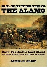 Sleuthing the Alamo: Davy Crockett's Last Stand and Other Mysteries of the Texas