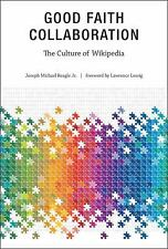 Good Faith Collaboration: The Culture of Wikipedia (History and Foundations of