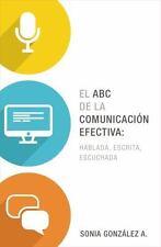 El ABC de la comunicación efectiva: hablada, escrita y escuchada (Spanish