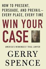 Win Your Case: How to Present, Persuade, and Prevail--Every Place, Every Time by