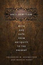 Anti-Semitism: Myth and Hate from Antiquity to the Present, Perry, M., Schweitze