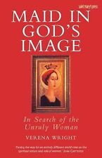 Maid in God's Image: In Search of the Unruly Woman