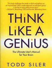 Think Like a Genius: The Ultimate User's Manual for Your Brain - Siler, Todd - P