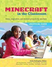 Minecraft in the Classroom : Ideas, Inspiration, and Student Projects for...
