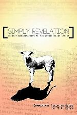 Simply Revelation : An Easy Understanding to the Unveiling of Christ by T. R....