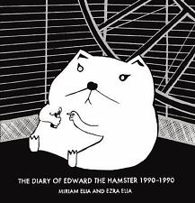 Diary of Edward the Hamster 1990-1990 by Miriam Elia and Ezra Elia (2013,...
