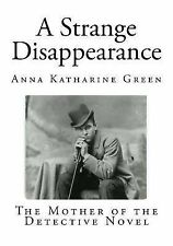 Classic Detective Novels: A Strange Disappearance by Anna Green (2014,...