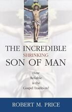 Incredible Shrinking Son of Man: How Reliable Is the Gospel Tradition?-ExLibrary