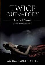 Twice Out of My Body by Myrna Raquel Quiles (2013, Paperback)