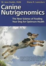 Canine Nutrigenomics : The New Science of Feeding Your Dog for Optimum Health...