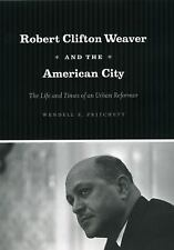 Robert Clifton Weaver and the American City: The Life and Times of an Urban Refo