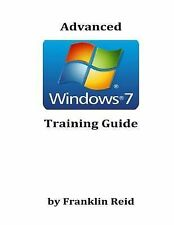 Advanced Windows 7 Training Guide : A Training Course for Those Who Want to...