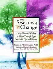 Seasons of Change : Using Nature's Wisdom to Grow Through Life's Inevi-ExLibrary