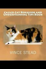 Calico Cat Behavior and Understanding Tips Book by Stead, Vince